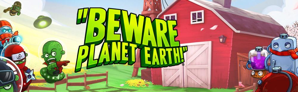 Beware Planet Earth!
