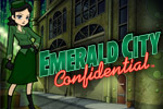 Work with Oz's most cunning detective in Emerald City Confidential!