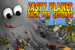 In Tasty Planet: Back for Seconds, control a tiny ball of grey goo with the ability to eat anything smaller than itself: dinosaurs, pyramids, etc!